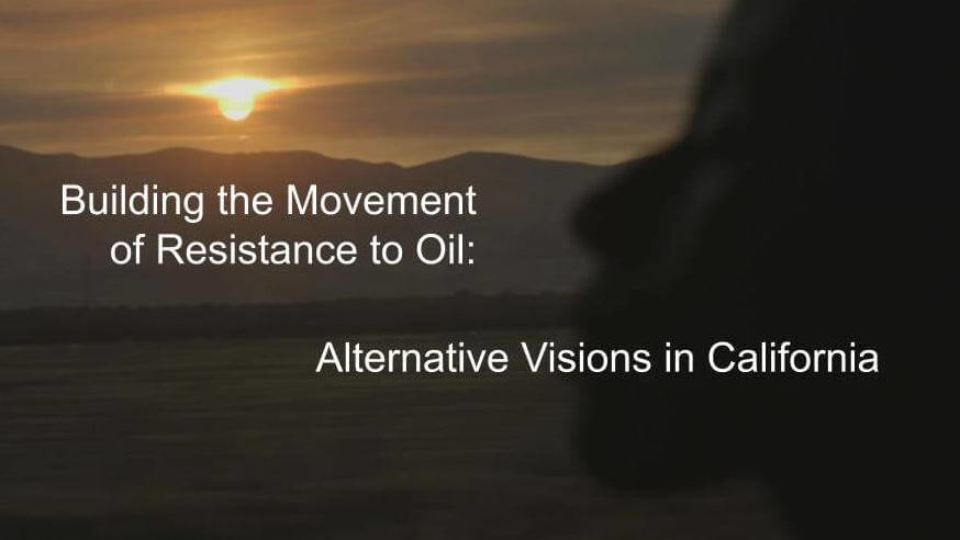 Building the Movement of Resistance to Oil: Alternative Visions in California